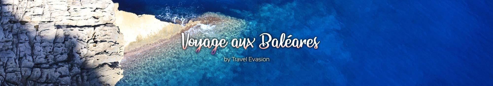 Voyage aux Baléares, Voyage à Majorque pas cher de Travel Evasion