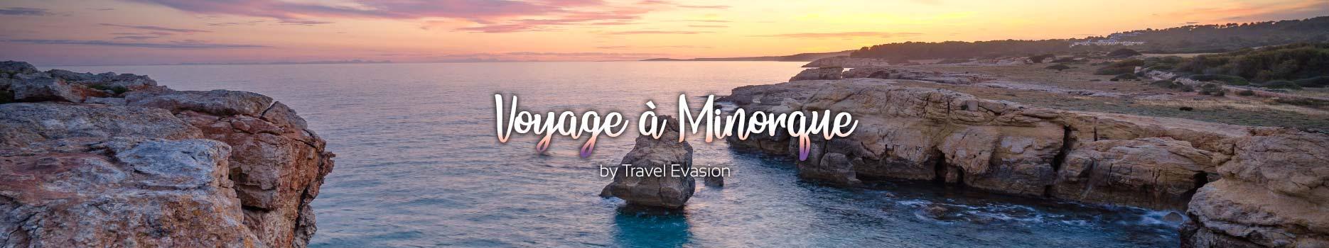 Voyage aux Baléraes, Séjour hotel Minorque pas cher de Travel Evasion