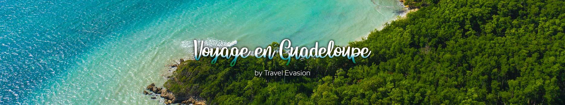 Voyage en Guadeloupe, Vacances aux Antilles géniales avec Travel Evasion